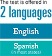 the test is offered in 2 Languages, English and Spanish (in most states)