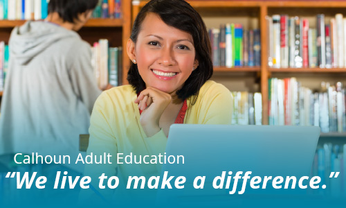 Calhoun Adult Education, we live to make a difference.