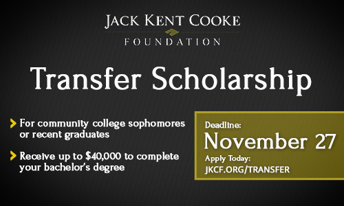 JKCF Foundation Transfer Scholarship. For community college sophomores or recent graduates, receive up to $40,000 to complete your backelor's degree. Deadline November 27, apply at jkcf.org/transfer.