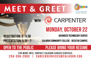 Meet and Greet with Carpenter. Monday, October 22 from 5:30 - 7 in the ATC building, decatur Campus. registration is from 5-5:30, presentation is 5:30 - 7. Open to the Public, Bring Your resume. form more info contact Calhoun Career Services at 256-306-2993 or careerservices@calhoun.edu.