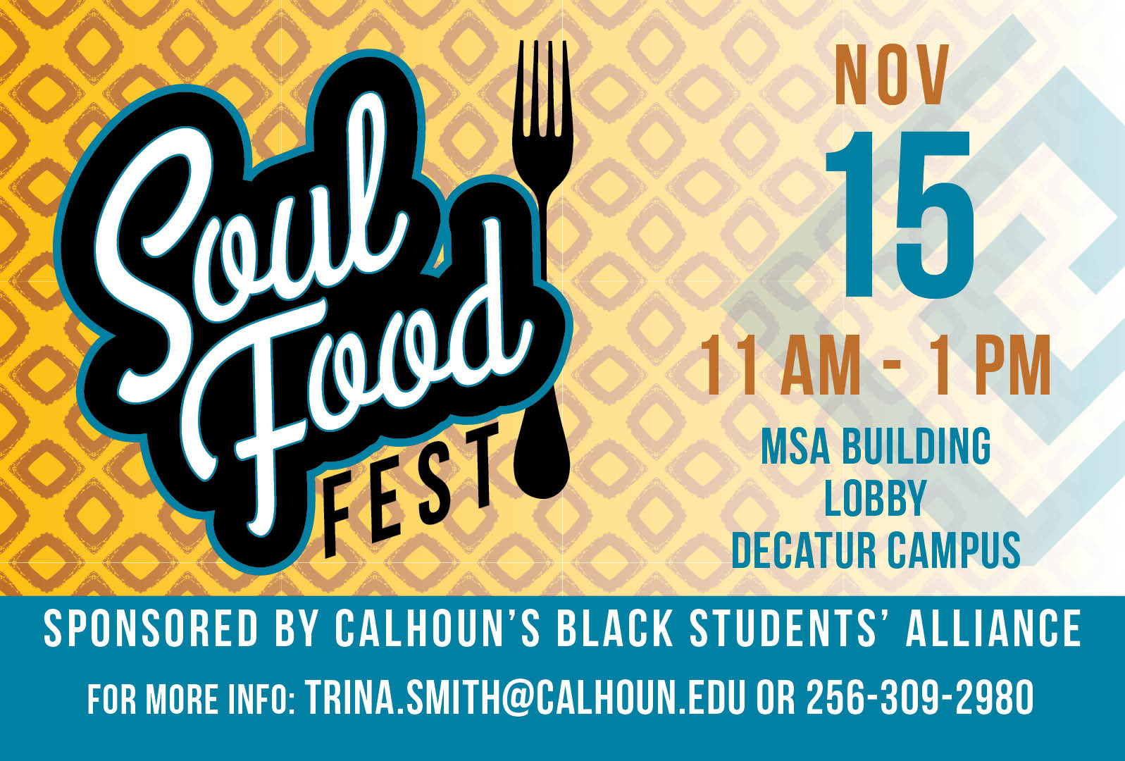 Soul Food Fest - nov 15, 11am-1pm. MSA Lobby, Decatur campus. sponsored by Calhoun's Black Students' Alliance. For more info contact trina.smith@calhoun.edu or 256-309-2980