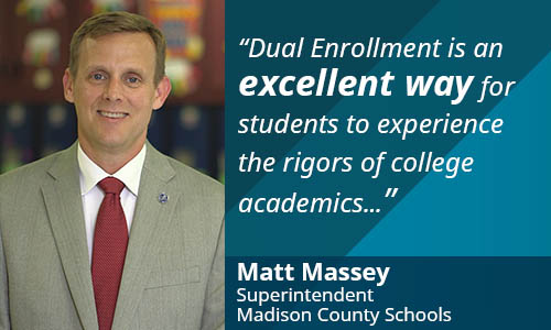 Dual Enrollment is an excellent way for students to experience the rigors of college academics. Matt Masssey, superintendent Madison County Schools