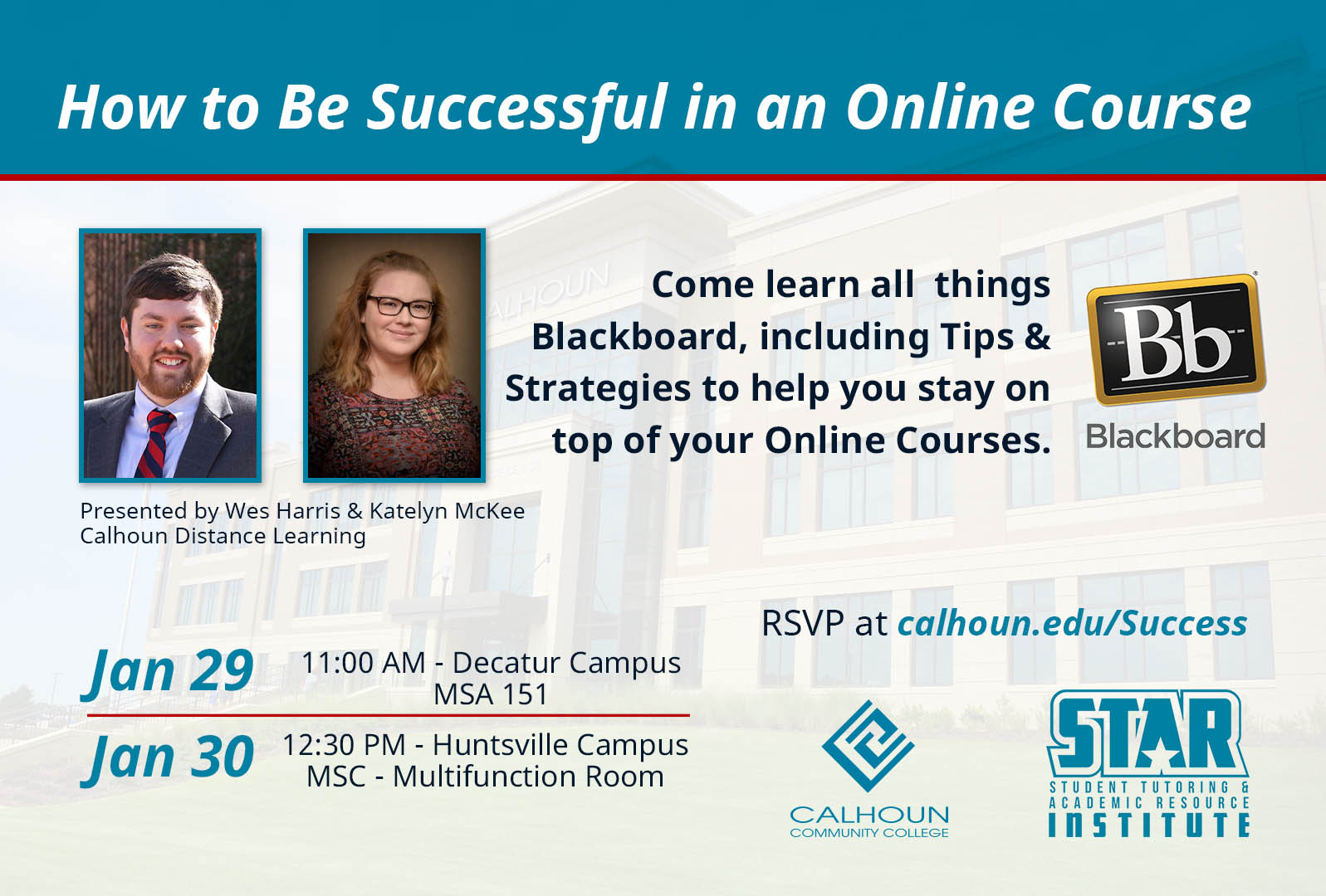 How to be successful in an online course - Come learn all things Blackboard, including Tips & Strategies to help you stay on top of your online courses. Jan 29, 11 AM Decatur Campus, MSA 151. Jan 30 - 12:30 PM Huntsville Campus MSCIS Multifunction Room