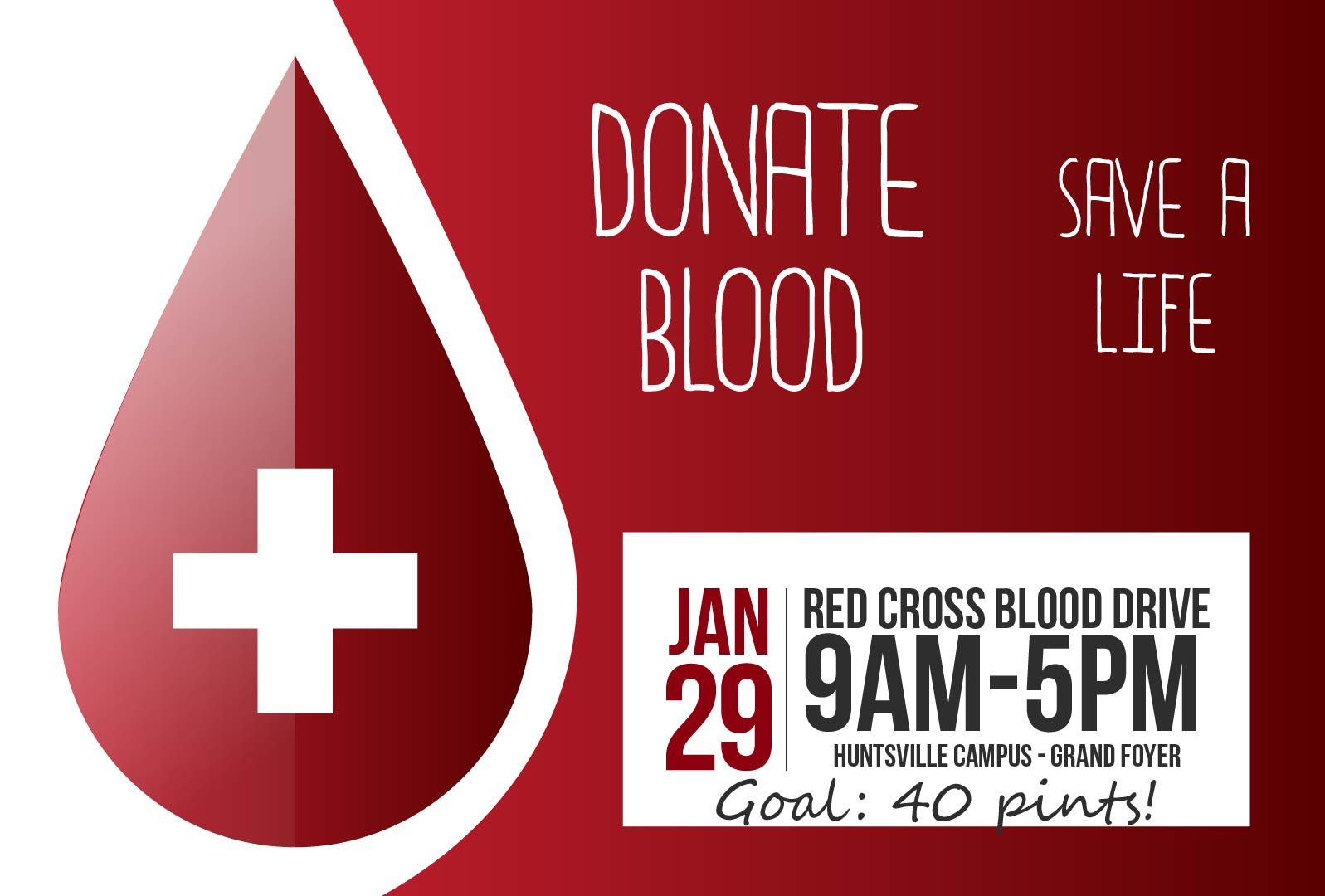 Donate Blood, save a life! Jan 29, red cross blood drive, 9am-5pm. Huntsville Campus, Grand Foyer. Goal: 40 pints!