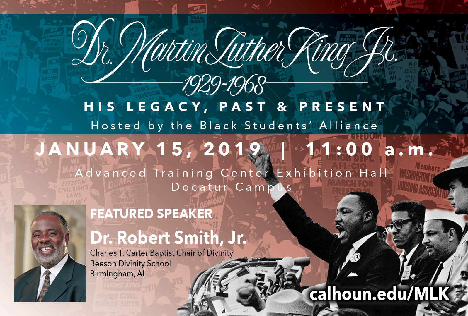 Dr. Martin Luther King Jr. His Legacy, Past & Present. hosted by the Black Students' Alliance. January 15, 2019, 11:00 AM. Advanced Training Center Exhibit Hall, Decatur Campus. Featured Speaker Dr. Robert Smith Jr.
