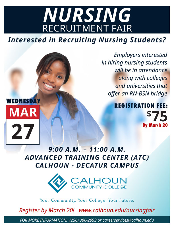 NURSING RECRUITMENT FAIR. FOR MORE INFORMATION, (256) 306-2993 or careerservices@calhoun.edu MAR 27 WEDNESDAY Employers interested in hiring nursing students will be in attendance along with colleges and universities that offer an RN-BSN bridge 9:00 A.M. – 11:00 A.M. ADVANCED TRAINING CENTER (ATC) CALHOUN - DECATUR CAMPUS