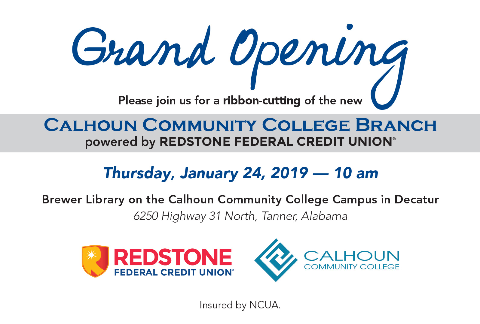 Grand Opening - please join us for a ribbon-cutting of the new calhoun Community college Branch powererd by Redstone federal Credit Union. Thursday, January 24 at 10 AM. Brewer Library on the Calhoun community college Campus in Decatur. 6250 Hwy. 31 North, Tanner, AL