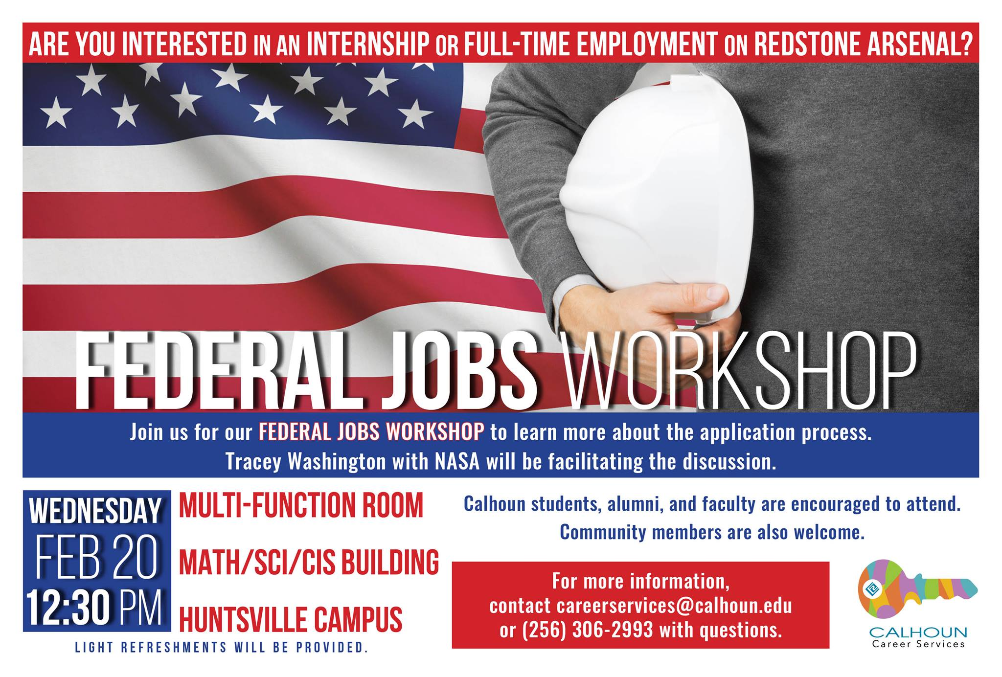 Are you interested in an internship or full-time employment on Redstone Arsenal? Join us for our FEDERAL JOBS WORKSHOP to learn more about the application process. Tracey Washington with NASA will be facilitating the discussion. Calhoun students, alumni, and faculty are encouraged to attend. community members are also welcome. For more information, contact careerservices@calhoun.edu or (256) 306-2993 with questions.