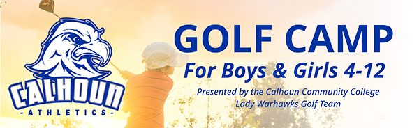 calhoun Athletics Golf Camp for Boys and Girls 4-12. Presented by the Calhoun community College Lady Warhawks Golf Team