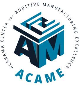 ACAME Alabama Center for Additive Manufacturing Excellence