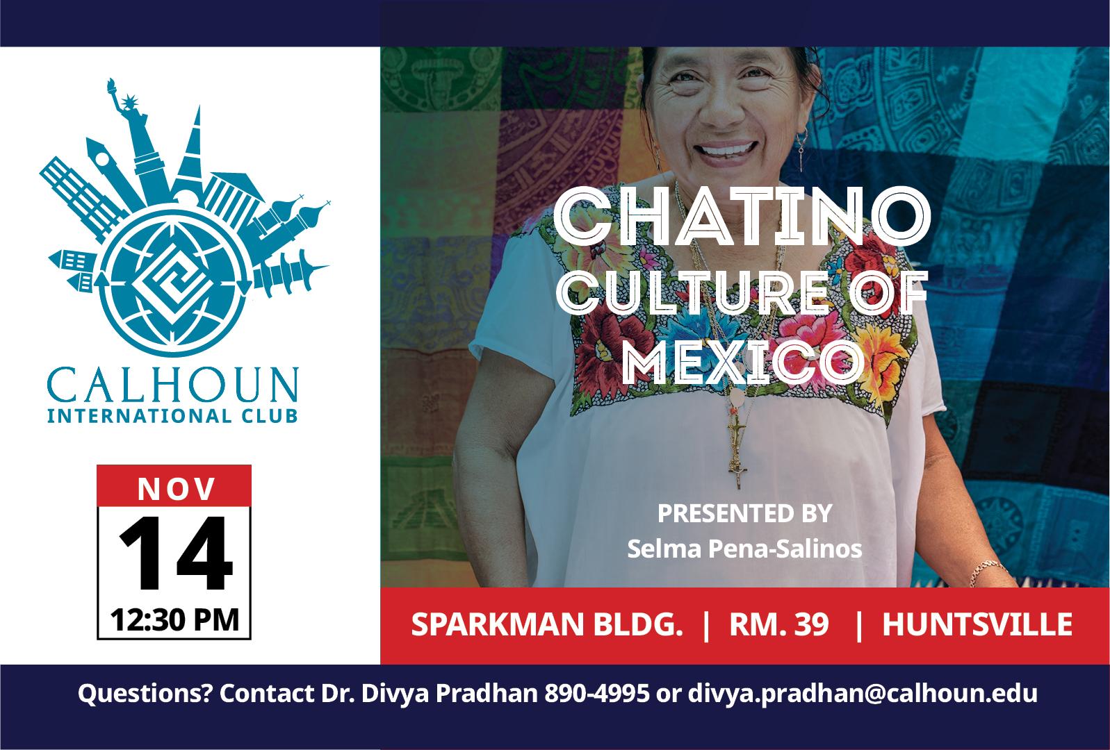 calhoun International Club Chatino culture of Mexico Nov 14 12:30 PM Sparkman Bldg. Rm. 39 Huntsille Questions? Contact Dr. Divya Pradham 890-4995 or divya.pradhan@calhoun.edu